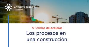 como acelerar los procesos de una construccion